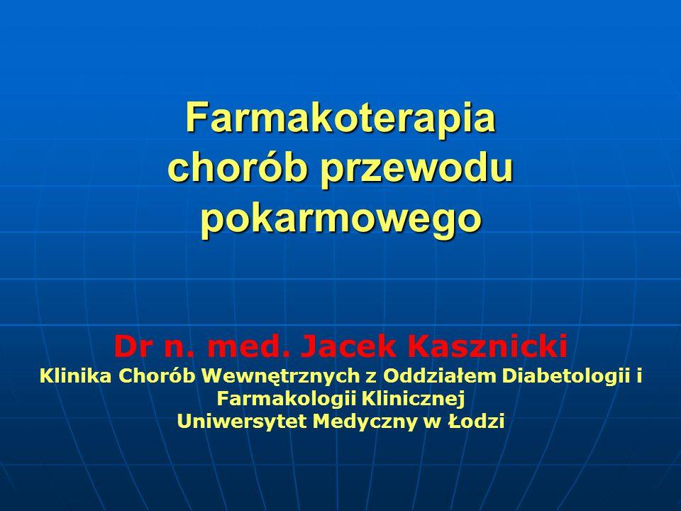 Farmakoterapia chorób przewodu pokarmowego Dr n. med. Jacek Kasznicki Klinika Chorób Wewnętrznych z Oddziałem Diabetologii i Farmakologii Klinicznej U