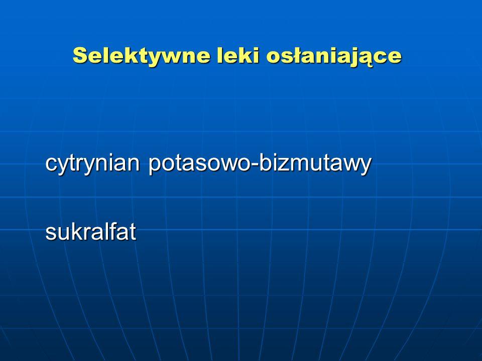 Selektywne leki osłaniające cytrynian potasowo-bizmutawy sukralfat