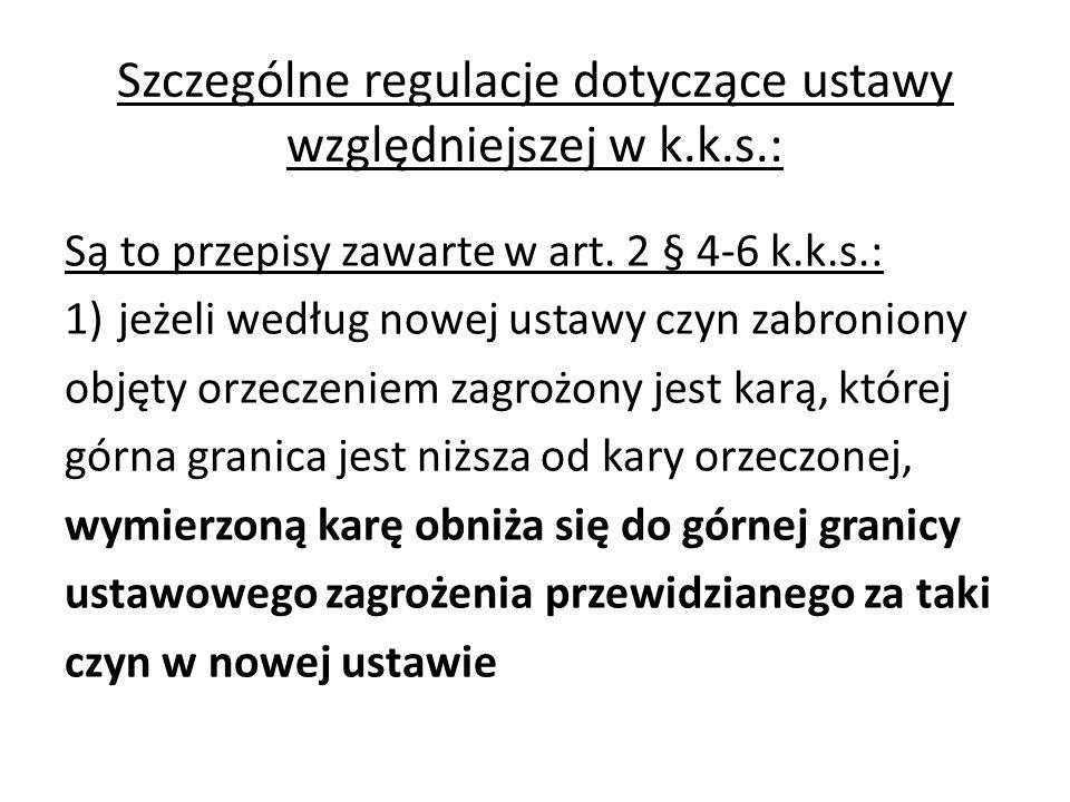 Szczególne regulacje dotyczące ustawy względniejszej w k.k.s.: Są to przepisy zawarte w art. 2 § 4-6 k.k.s.: 1)jeżeli według nowej ustawy czyn zabroni