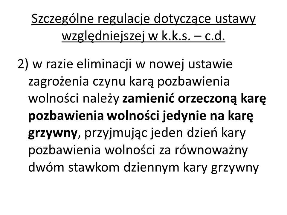 Szczególne regulacje dotyczące ustawy względniejszej w k.k.s. – c.d. 2) w razie eliminacji w nowej ustawie zagrożenia czynu karą pozbawienia wolności