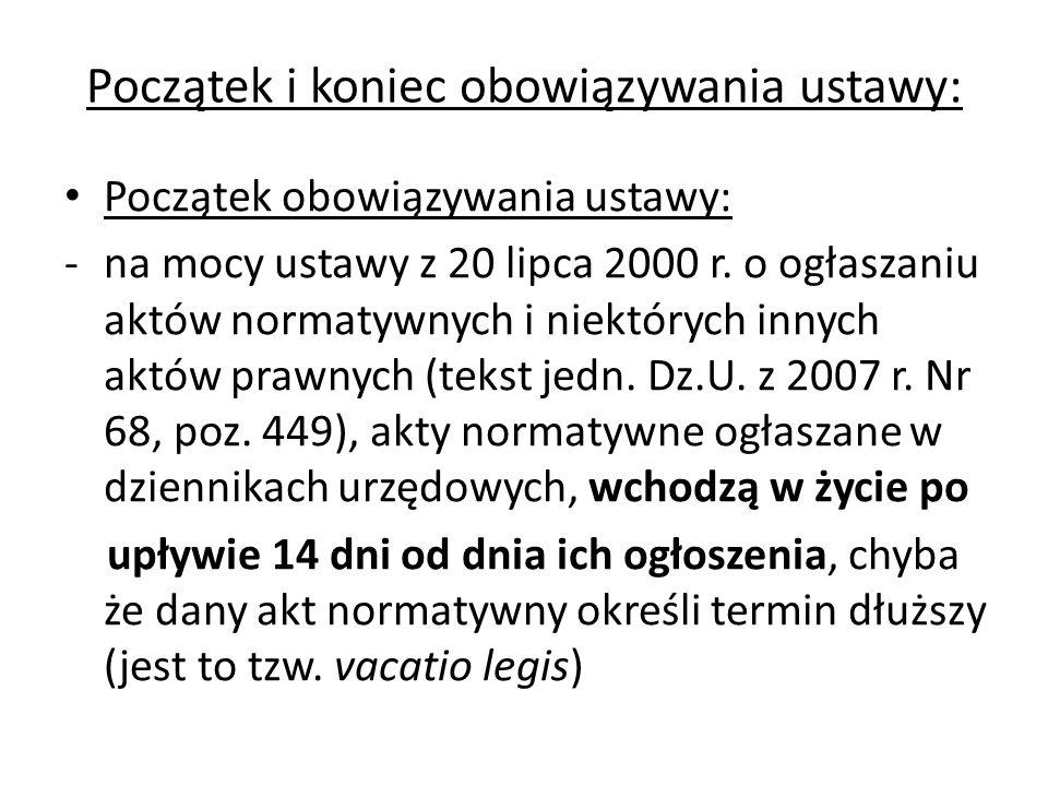 Początek i koniec obowiązywania ustawy: Początek obowiązywania ustawy: -na mocy ustawy z 20 lipca 2000 r. o ogłaszaniu aktów normatywnych i niektórych