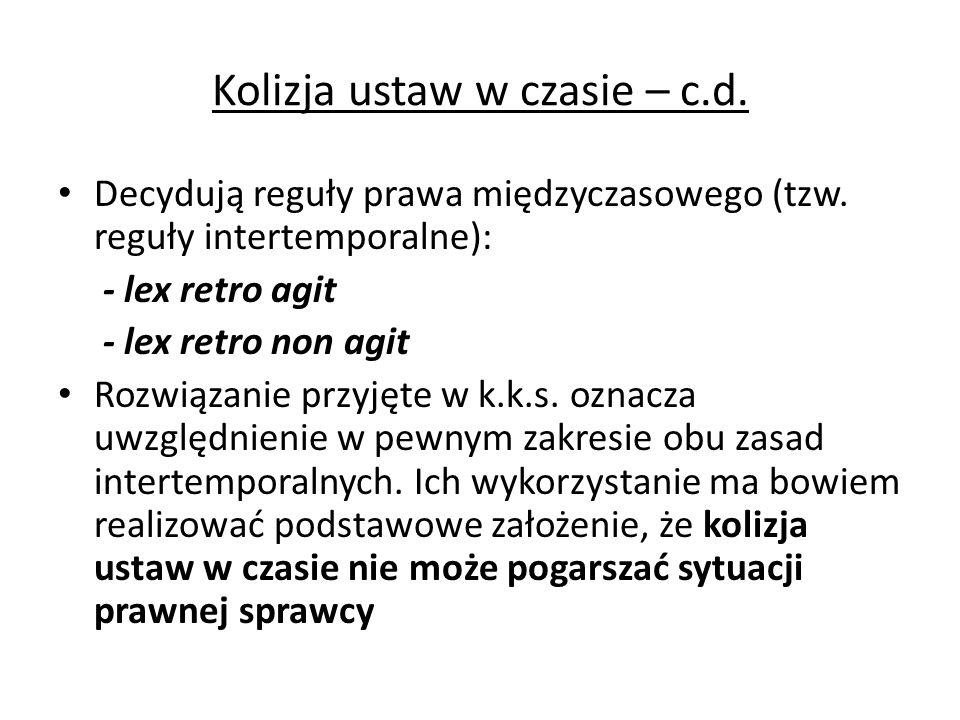Kolizja ustaw w czasie – c.d. Decydują reguły prawa międzyczasowego (tzw. reguły intertemporalne): - lex retro agit - lex retro non agit Rozwiązanie p