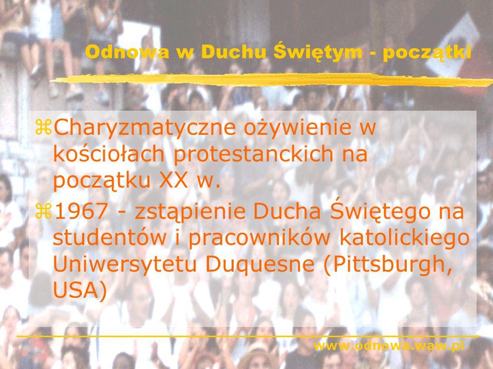 www.odnowa.waw.pl Odnowa w Duchu Świętym - początki zCharyzmatyczne ożywienie w kościołach protestanckich na początku XX w.