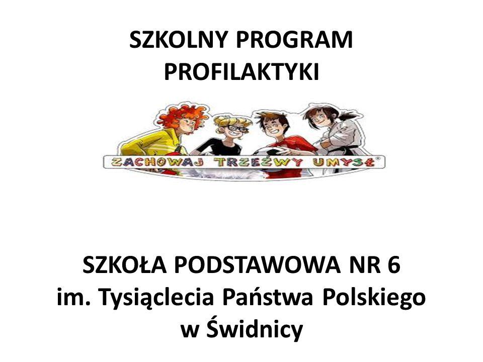 SZKOLNY PROGRAM PROFILAKTYKI 2014 – 2017 SZKOŁA PODSTAWOWA NR 6 im. Tysiąclecia Państwa Polskiego w Świdnicy