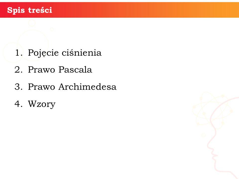 Spis treści 1.Pojęcie ciśnienia 2.Prawo Pascala 3.Prawo Archimedesa 4.Wzory informatyka + 3