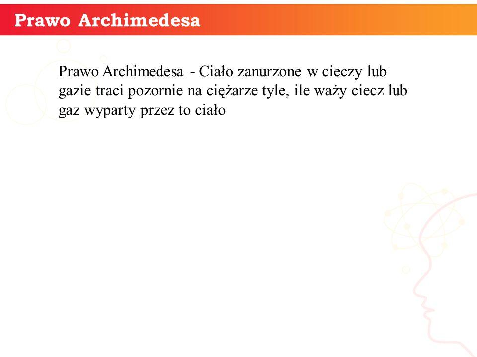 informatyka + 6 Prawo Archimedesa Prawo Archimedesa - Ciało zanurzone w cieczy lub gazie traci pozornie na ciężarze tyle, ile waży ciecz lub gaz wypar
