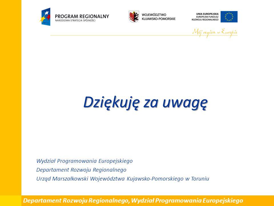 Dziękuję za uwagę Wydział Programowania Europejskiego Departament Rozwoju Regionalnego Urząd Marszałkowski Województwa Kujawsko-Pomorskiego w Toruniu