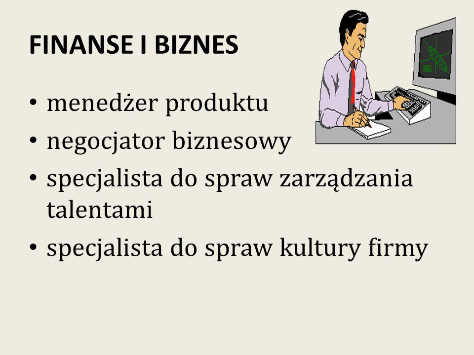 FINANSE I BIZNES menedżer produktu negocjator biznesowy specjalista do spraw zarządzania talentami specjalista do spraw kultury firmy