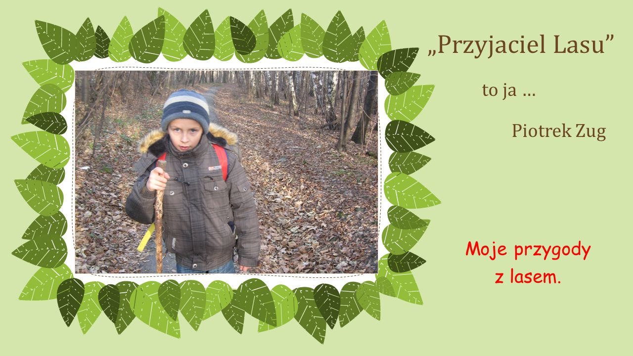 """""""Przyjaciel Lasu to ja … Piotrek Zug Moje przygody z lasem."""