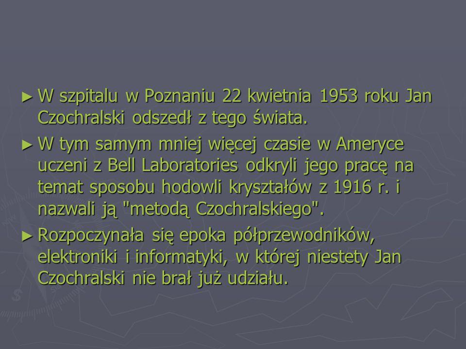► W szpitalu w Poznaniu 22 kwietnia 1953 roku Jan Czochralski odszedł z tego świata.