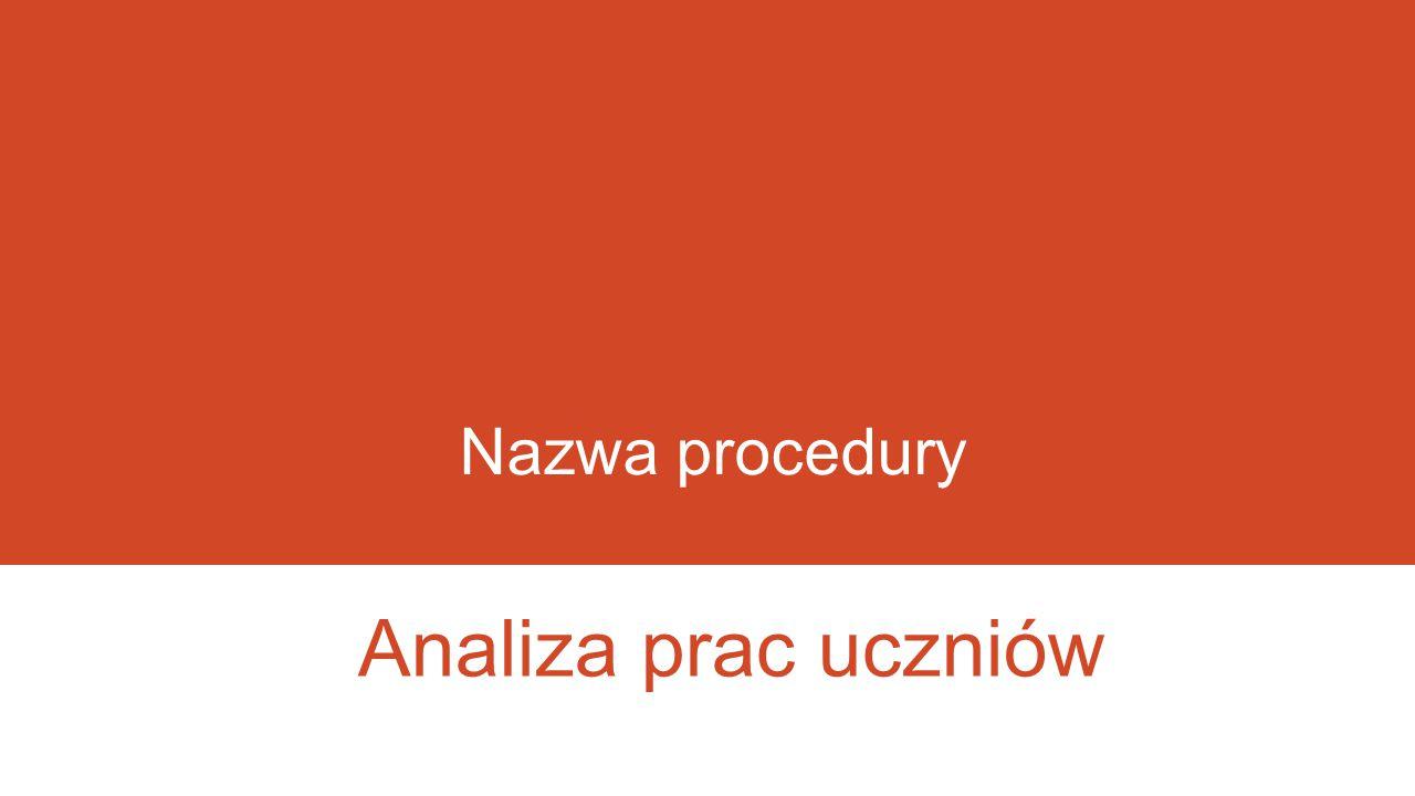 Nazwa procedury Analiza prac uczniów
