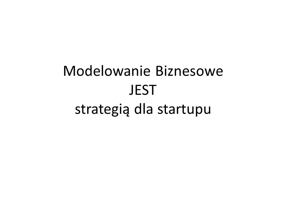 Modelowanie Biznesowe JEST strategią dla startupu