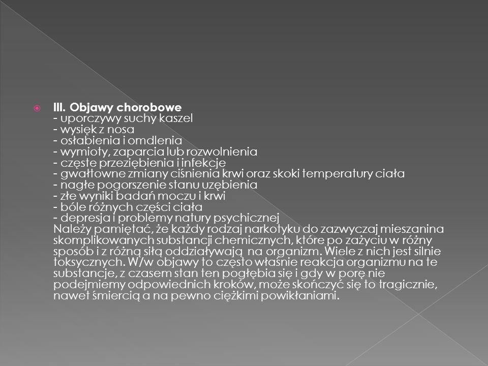  III. Objawy chorobowe - uporczywy suchy kaszel - wysięk z nosa - osłabienia i omdlenia - wymioty, zaparcia lub rozwolnienia - częste przeziębienia i