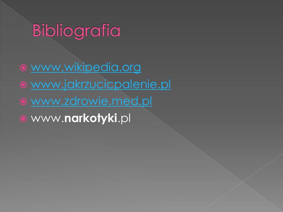 www.wikipedia.org www.wikipedia.org  www.jakrzucicpalenie.pl www.jakrzucicpalenie.pl  www.zdrowie.med.pl www.zdrowie.med.pl  www. narkotyki.pl