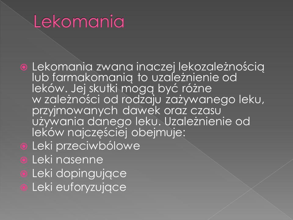  Lekomania zwana inaczej lekozależnością lub farmakomanią to uzależnienie od leków. Jej skutki mogą być różne w zależności od rodzaju zażywanego leku