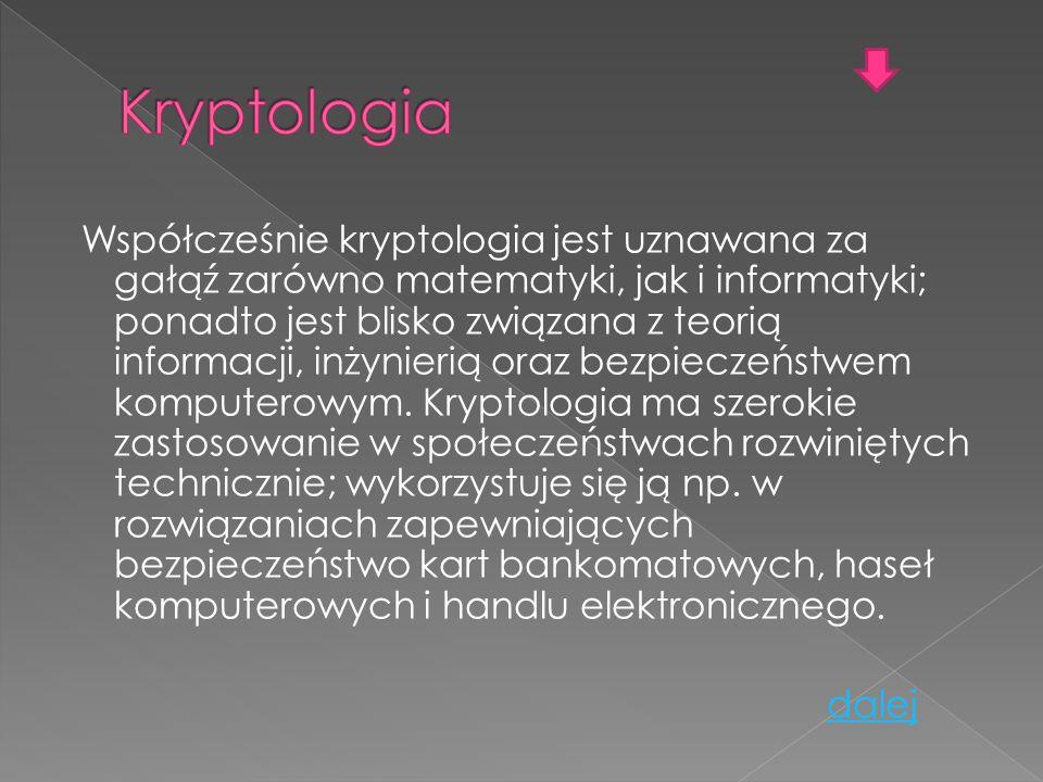 Współcześnie kryptologia jest uznawana za gałąź zarówno matematyki, jak i informatyki; ponadto jest blisko związana z teorią informacji, inżynierią oraz bezpieczeństwem komputerowym.