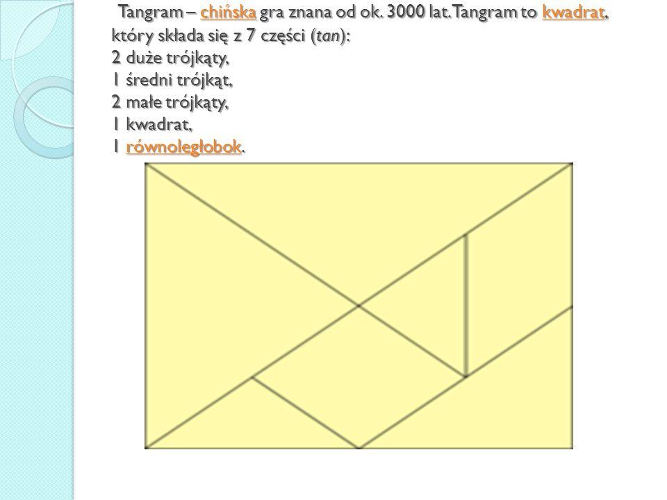 Tangram – chińska gra znana od ok. 3000 lat. Tangram to kwadrat, który składa się z 7 części (tan): 2 duże trójkąty, 1 średni trójkąt, 2 małe trójkąty