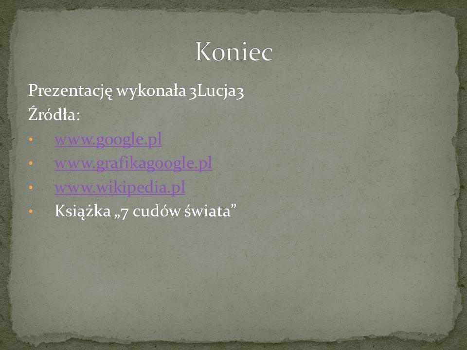 """Prezentację wykonała 3Lucja3 Źródła: www.google.pl www.grafikagoogle.pl www.wikipedia.pl Książka """"7 cudów świata"""""""
