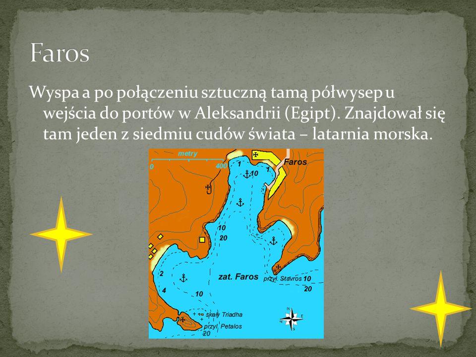 Wyspa a po połączeniu sztuczną tamą półwysep u wejścia do portów w Aleksandrii (Egipt). Znajdował się tam jeden z siedmiu cudów świata – latarnia mors