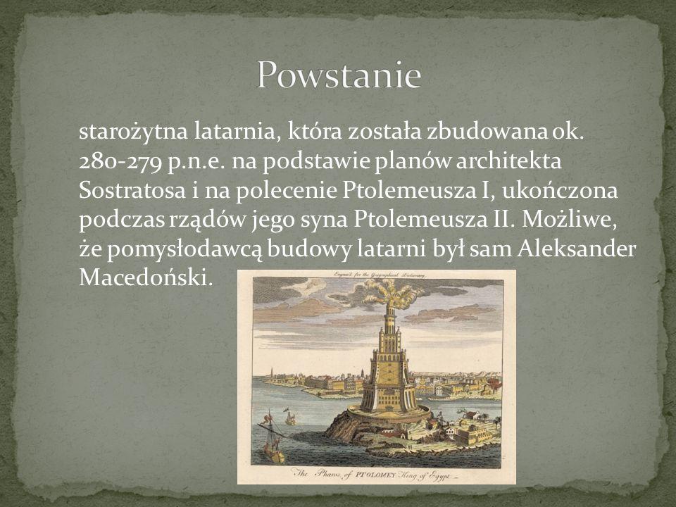 starożytna latarnia, która została zbudowana ok. 280-279 p.n.e. na podstawie planów architekta Sostratosa i na polecenie Ptolemeusza I, ukończona podc