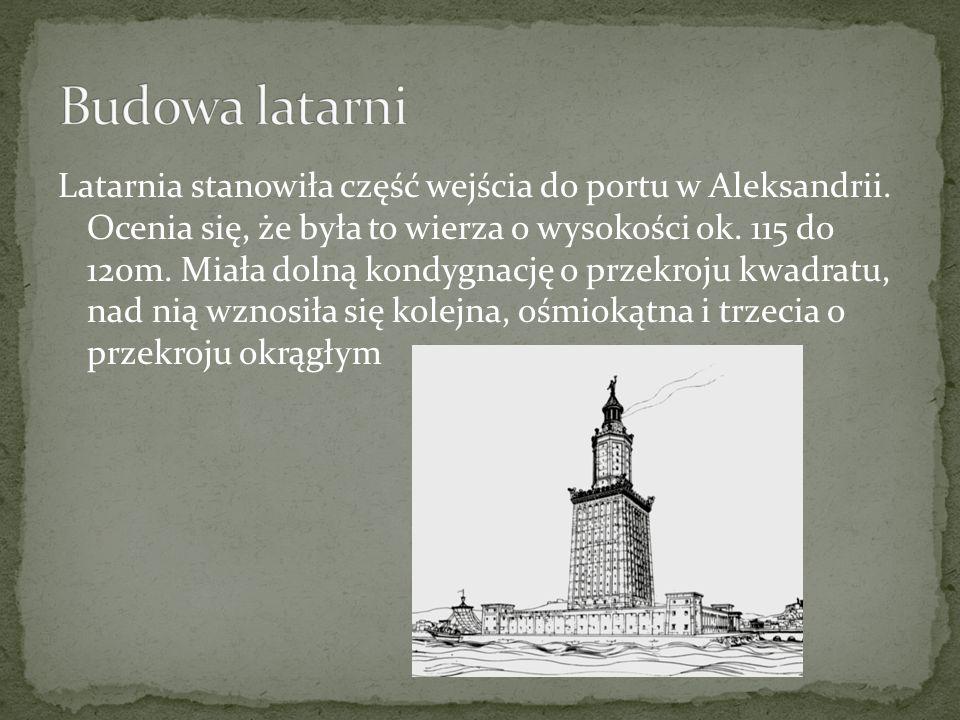 Latarnia stanowiła część wejścia do portu w Aleksandrii. Ocenia się, że była to wierza o wysokości ok. 115 do 120m. Miała dolną kondygnację o przekroj