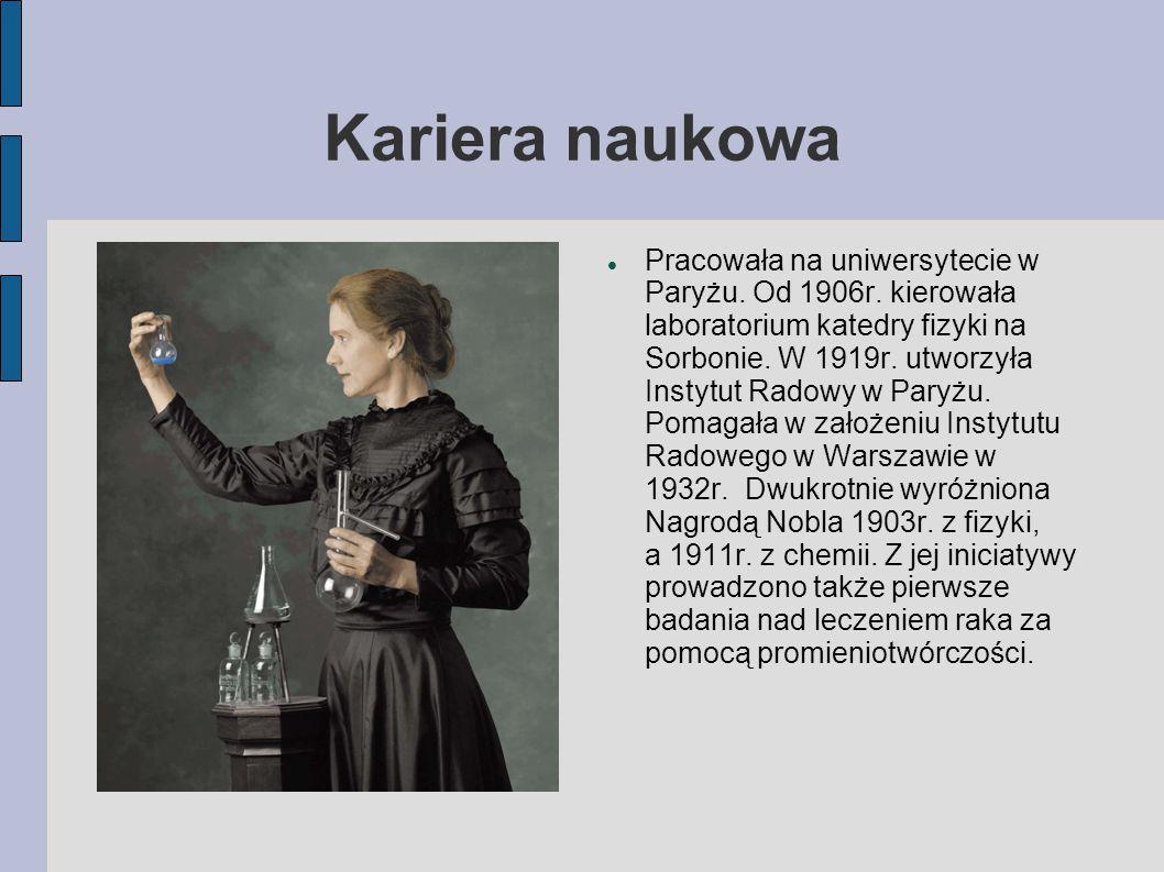 Kariera naukowa Pracowała na uniwersytecie w Paryżu. Od 1906r. kierowała laboratorium katedry fizyki na Sorbonie. W 1919r. utworzyła Instytut Radowy w