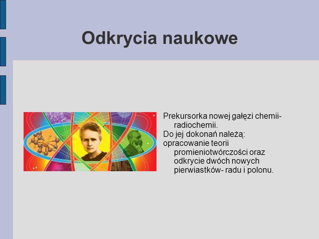 Prekursorka nowej gałęzi chemii- radiochemii. Do jej dokonań należą: opracowanie teorii promieniotwórczości oraz odkrycie dwóch nowych pierwiastków- r