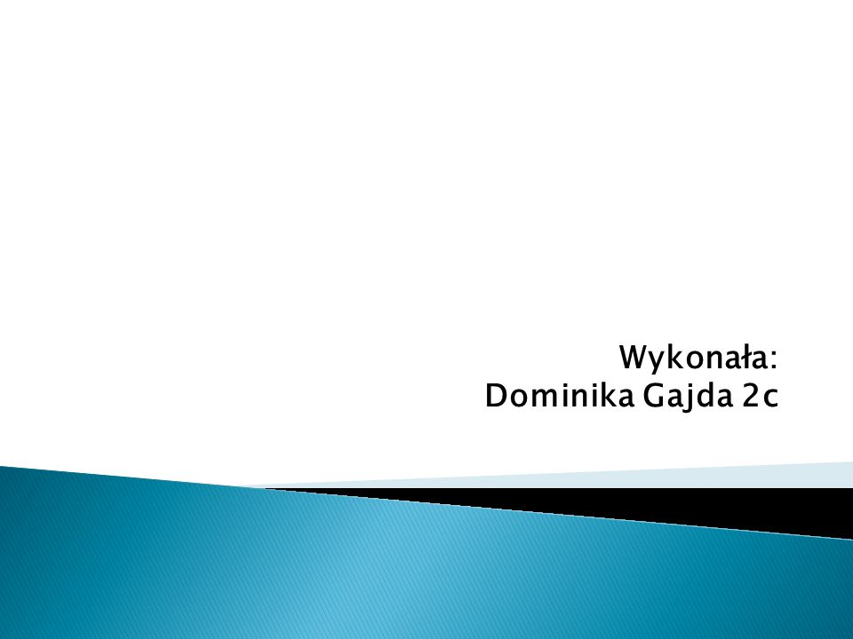 Wykonała: Dominika Gajda 2c