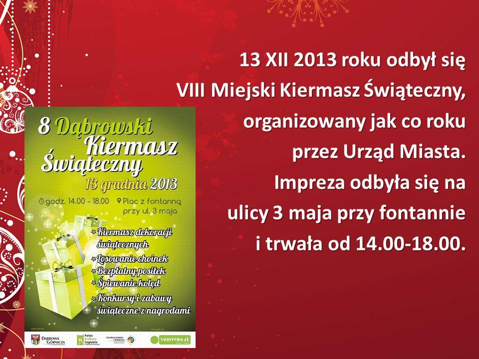 13 XII 2013 roku odbył się VIII Miejski Kiermasz Świąteczny, organizowany jak co roku organizowany jak co roku przez Urząd Miasta.