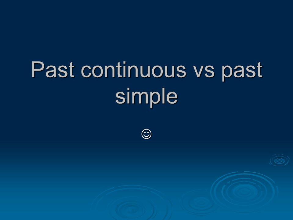 Past continuous vs past simple