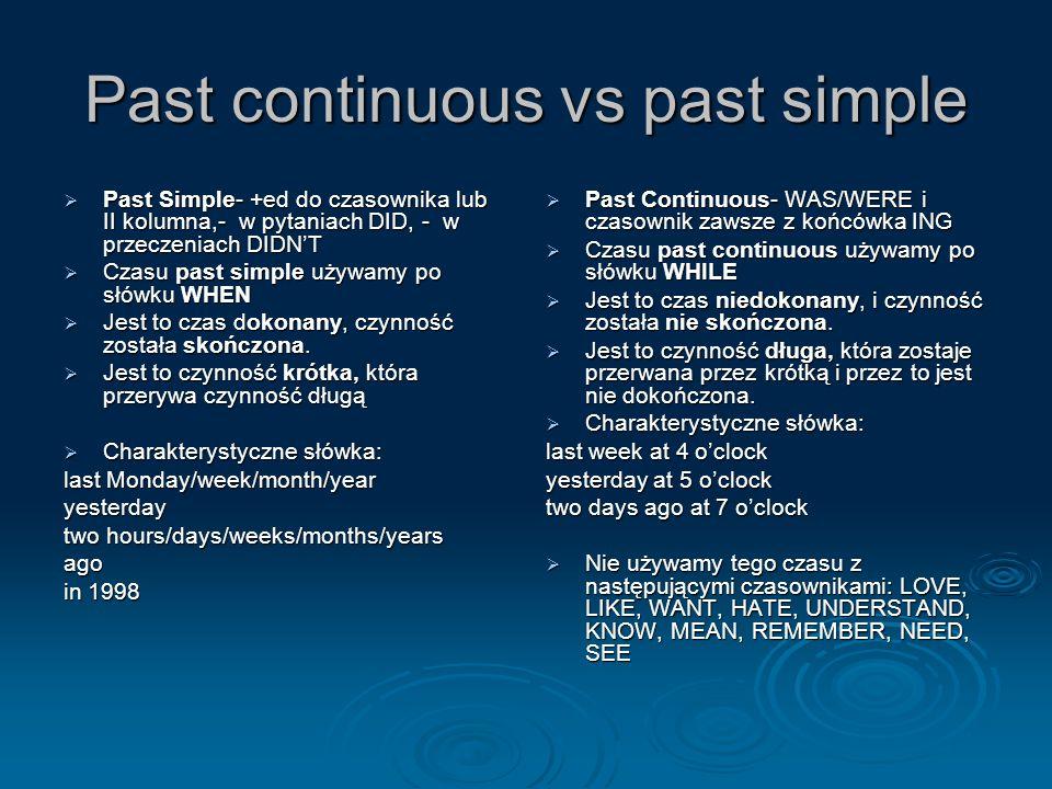  Past Simple- +ed do czasownika lub II kolumna,- w pytaniach DID, - w przeczeniach DIDN'T  Czasu past simple używamy po słówku WHEN  Jest to czas d