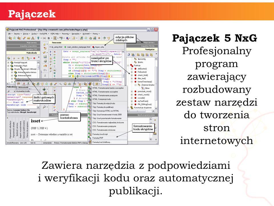 informatyka + Pajączek Pajączek 5 NxG Profesjonalny program zawierający rozbudowany zestaw narzędzi do tworzenia stron internetowych Zawiera narzędzia z podpowiedziami i weryfikacji kodu oraz automatycznej publikacji.