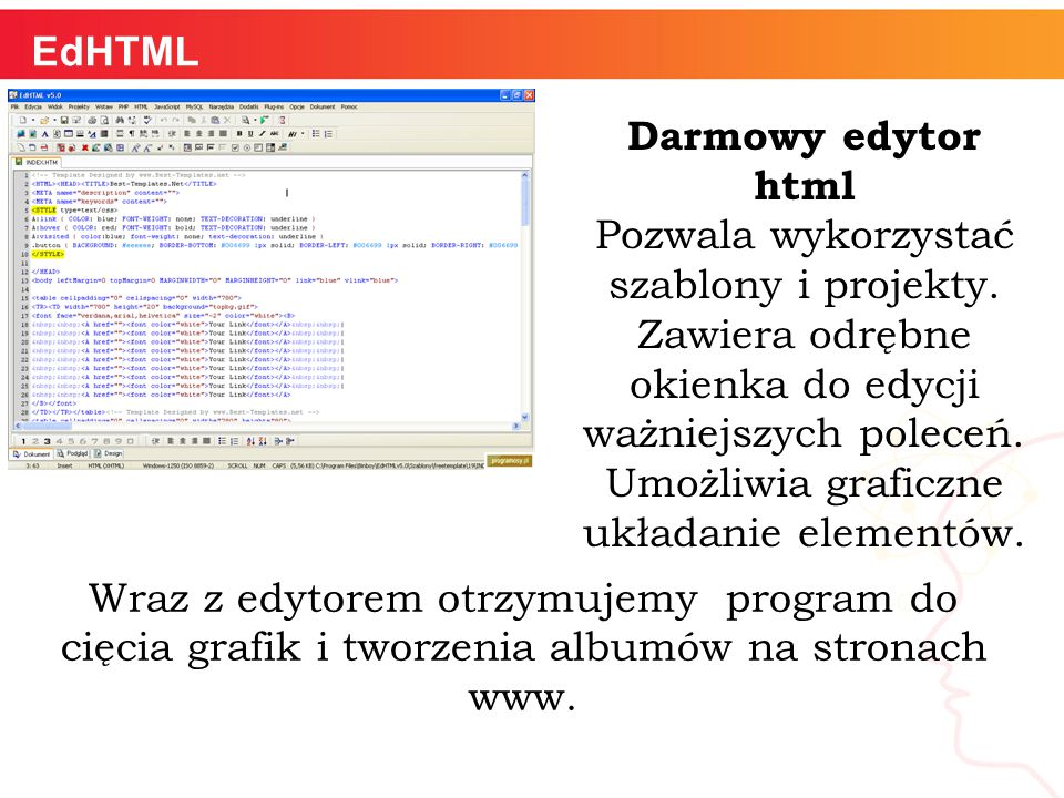 EdHTML Darmowy edytor html Pozwala wykorzystać szablony i projekty.