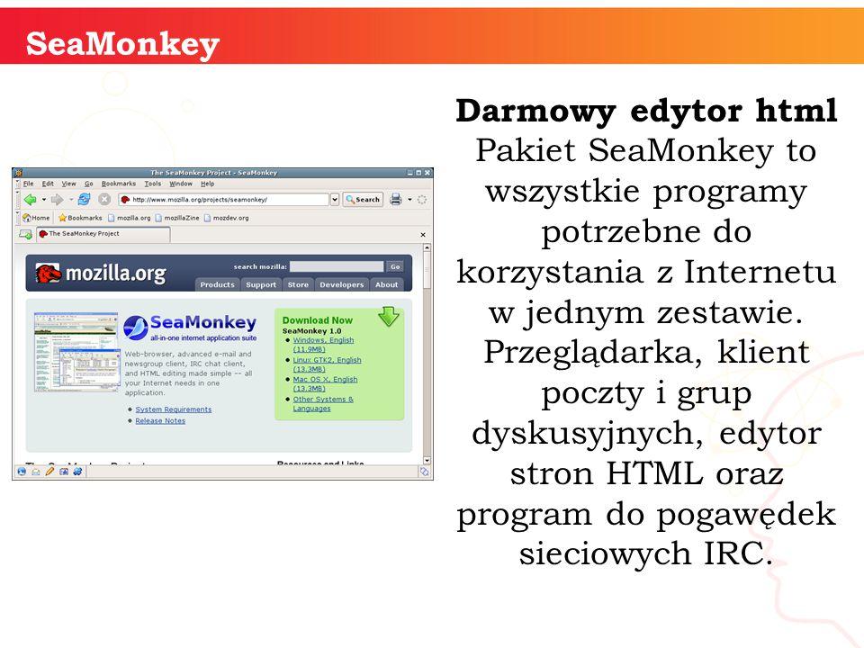 informatyka + SeaMonkey Darmowy edytor html Pakiet SeaMonkey to wszystkie programy potrzebne do korzystania z Internetu w jednym zestawie.