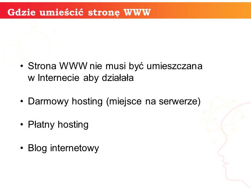 Gdzie umieścić stronę WWW Strona WWW nie musi być umieszczana w Internecie aby działała Darmowy hosting (miejsce na serwerze) Płatny hosting Blog internetowy