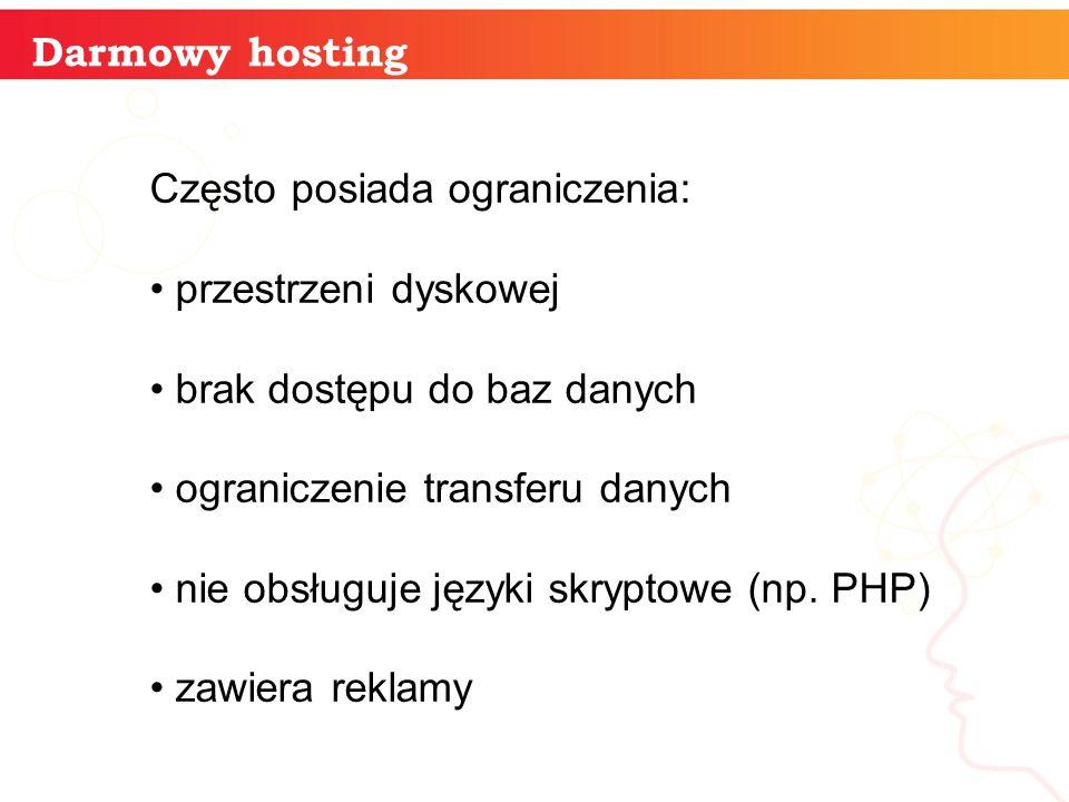 Darmowy hosting Często posiada ograniczenia: przestrzeni dyskowej brak dostępu do baz danych ograniczenie transferu danych nie obsługuje języki skryptowe (np.