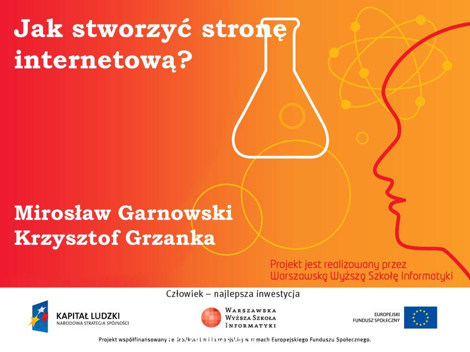 Jak stworzyć stronę internetową Mirosław Garnowski Krzysztof Grzanka informatyka +