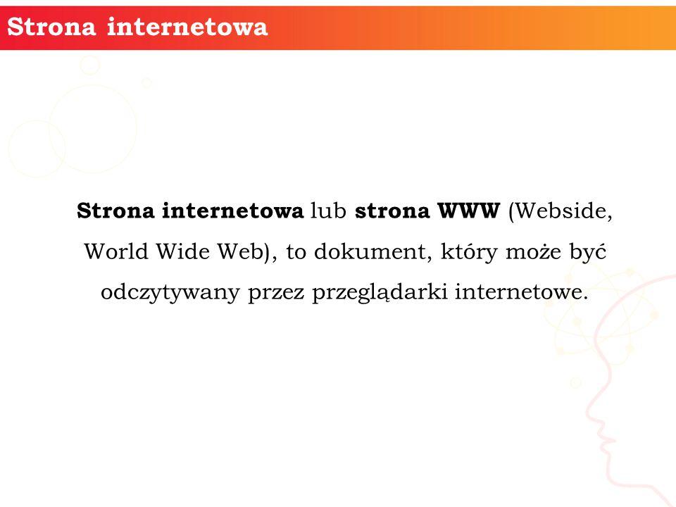 Strona internetowa lub strona WWW (Webside, World Wide Web), to dokument, który może być odczytywany przez przeglądarki internetowe.