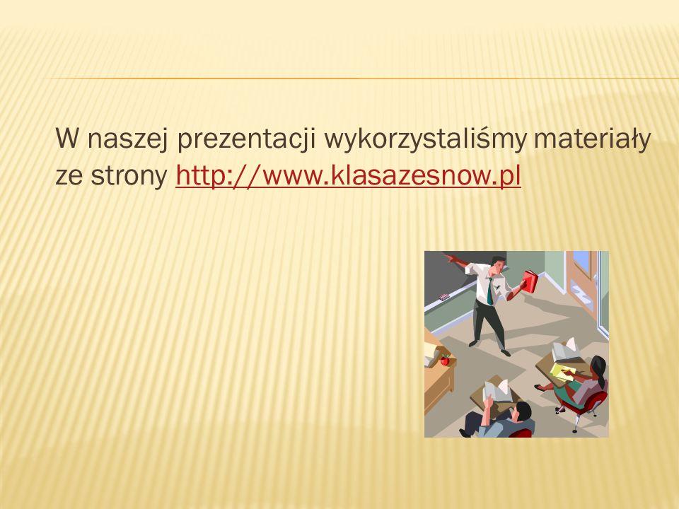 W naszej prezentacji wykorzystaliśmy materiały ze strony http://www.klasazesnow.plhttp://www.klasazesnow.pl