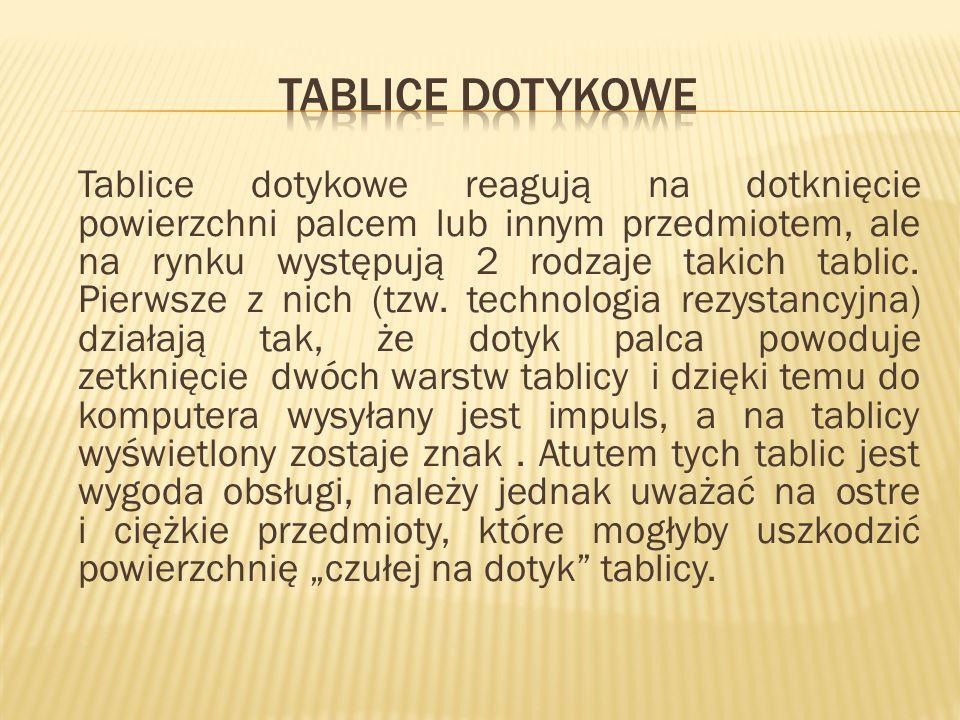 Tablice dotykowe reagują na dotknięcie powierzchni palcem lub innym przedmiotem, ale na rynku występują 2 rodzaje takich tablic. Pierwsze z nich (tzw.