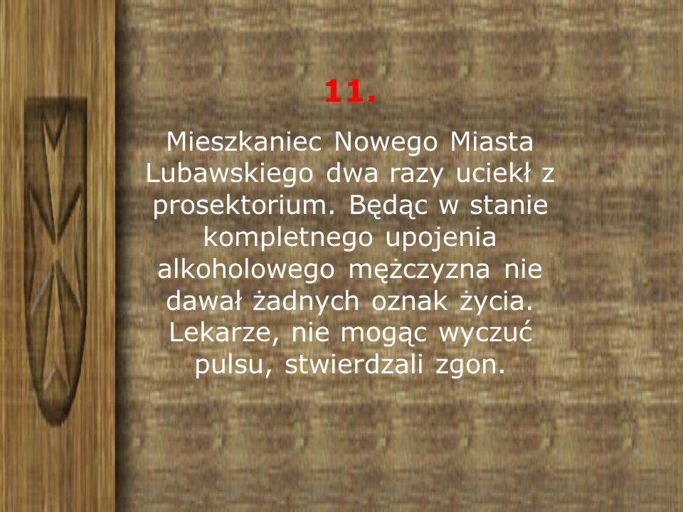 11. Mieszkaniec Nowego Miasta Lubawskiego dwa razy uciekł z prosektorium. Będąc w stanie kompletnego upojenia alkoholowego mężczyzna nie dawał żadnych