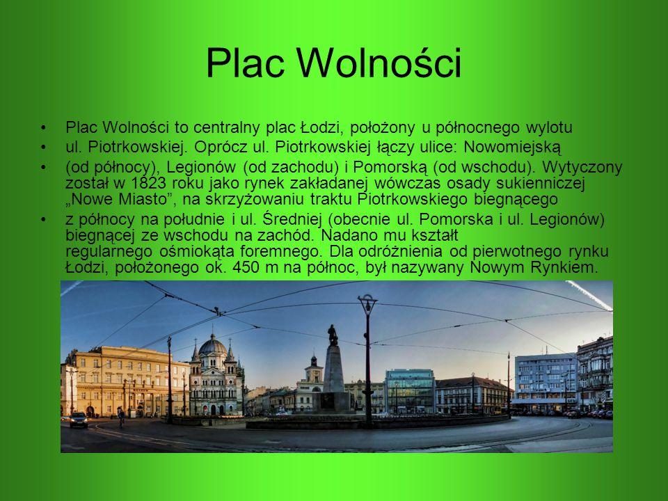 Plac Wolności Plac Wolności to centralny plac Łodzi, położony u północnego wylotu ul. Piotrkowskiej. Oprócz ul. Piotrkowskiej łączy ulice: Nowomiejską