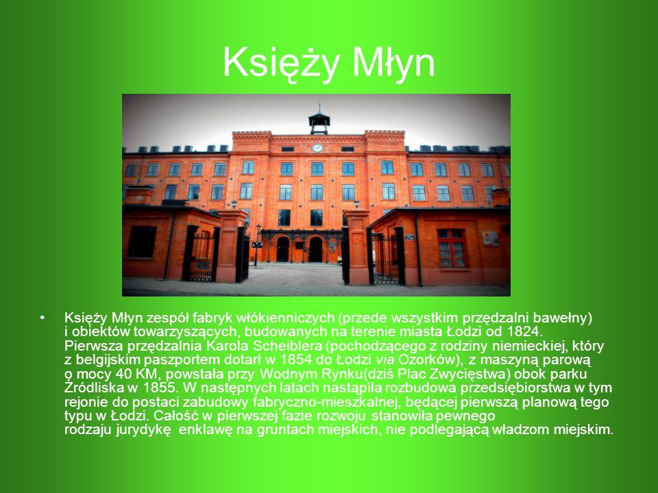Księży Młyn Księży Młyn zespół fabryk włókienniczych (przede wszystkim przędzalni bawełny) i obiektów towarzyszących, budowanych na terenie miasta Łod