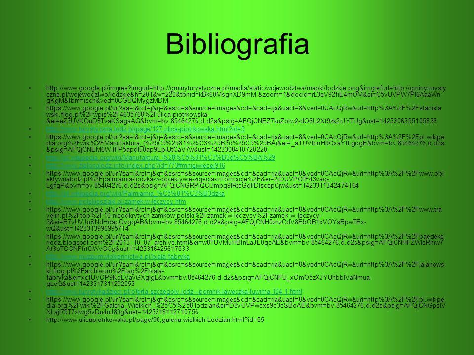 Bibliografia http://www.google.pl/imgres?imgurl=http://gminyturystyczne.pl/media/static/wojewodztwa/mapki/lodzkie.png&imgrefurl=http://gminyturysty cz