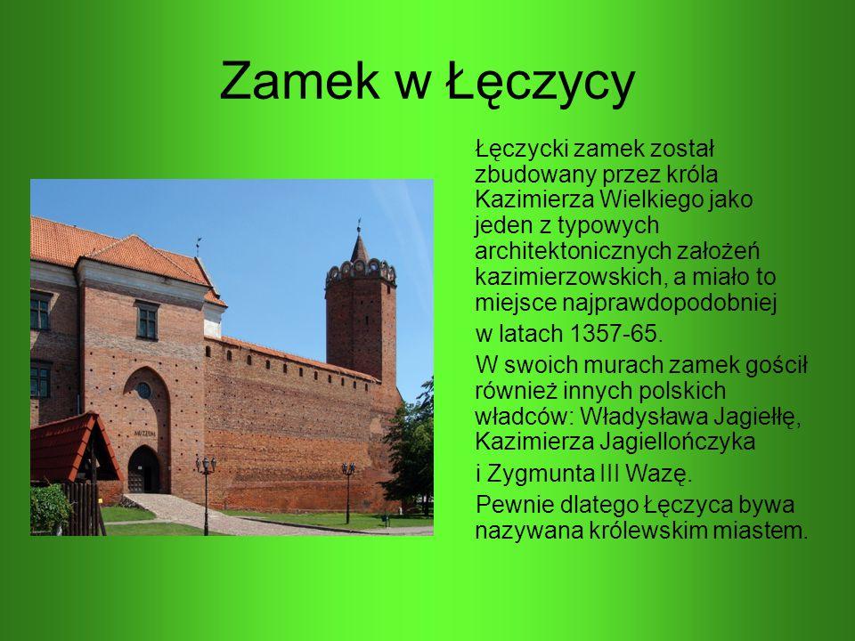 Zamek w Łęczycy Łęczycki zamek został zbudowany przez króla Kazimierza Wielkiego jako jeden z typowych architektonicznych założeń kazimierzowskich, a