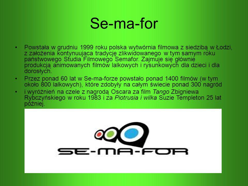 Se-ma-for Powstała w grudniu 1999 roku polska wytwórnia filmowa z siedzibą w Łodzi, z założenia kontynuująca tradycję zlikwidowanego w tym samym roku