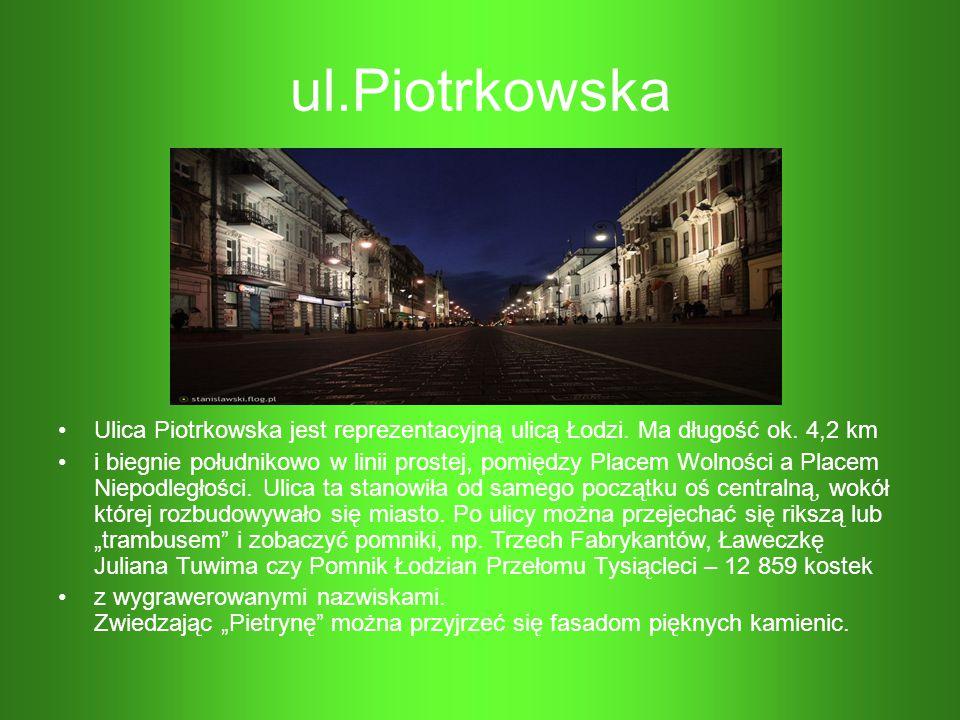 ul.Piotrkowska Ulica Piotrkowska jest reprezentacyjną ulicą Łodzi. Ma długość ok. 4,2 km i biegnie południkowo w linii prostej, pomiędzy Placem Wolnoś