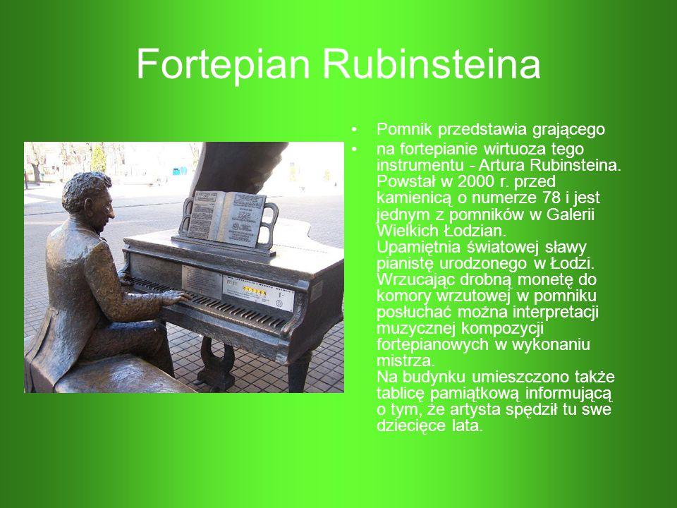 Fortepian Rubinsteina Pomnik przedstawia grającego na fortepianie wirtuoza tego instrumentu - Artura Rubinsteina. Powstał w 2000 r. przed kamienicą o