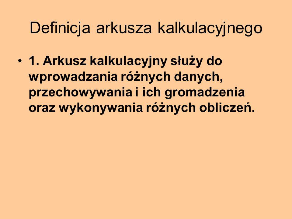 Definicja arkusza kalkulacyjnego 1. Arkusz kalkulacyjny służy do wprowadzania różnych danych, przechowywania i ich gromadzenia oraz wykonywania różnyc
