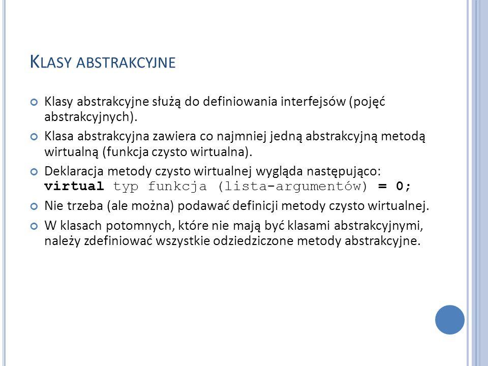 K LASY ABSTRAKCYJNE Klasy abstrakcyjne służą do definiowania interfejsów (pojęć abstrakcyjnych).